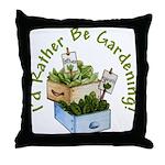 I'd Rather Be Gardening Throw Pillow
