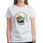 I'd Rather Be Gardening Women's T-Shirt