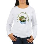 I'd Rather Be Gardening Women's Long Sleeve T-Shir