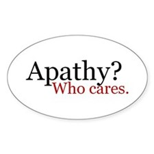 Apathy? Who cares Oval Decal