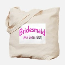 Bridesmaid (AKA Bride's Bitch) Tote Bag
