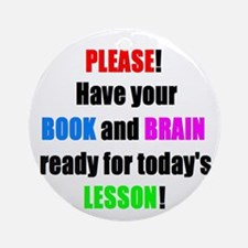 Have your BOOK and BRAIN read Ornament (Round)