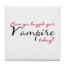 Have you hugged Your Vampire Tile Coaster