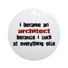Architect Suck at Everything Ornament (Round)