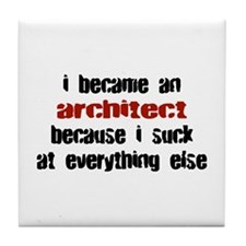 Architect Suck at Everything Tile Coaster
