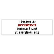Architect Suck at Everything Bumper Bumper Sticker