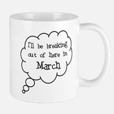 """""""Breaking Out March"""" Mug"""