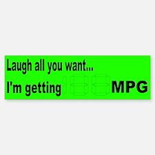 Laugh all you want... Bumper Bumper Bumper Sticker