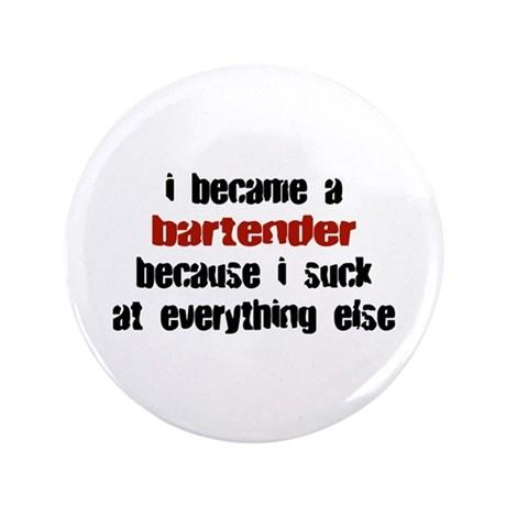 "Bartender Suck at Everything 3.5"" Button"