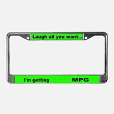 Laugh all you want... License Plate Frame