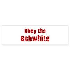Obey the Bobwhite Bumper Bumper Sticker