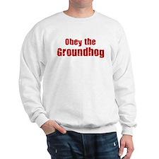 Obey the Groundhog Sweatshirt
