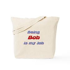 Being Bob Is My Job Tote Bag