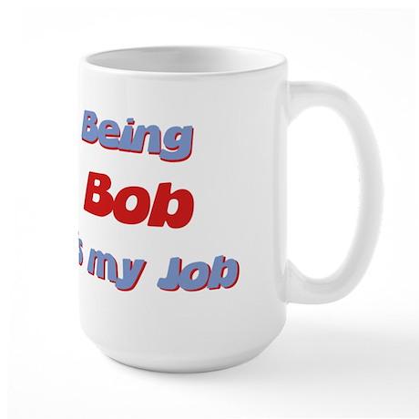 Being Bob Is My Job Large Mug