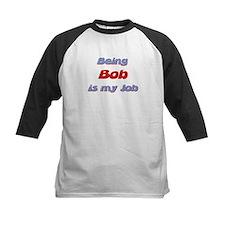 Being Bob Is My Job Tee