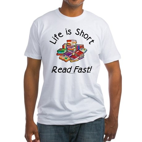 Life is Short Fitted T-Shirt