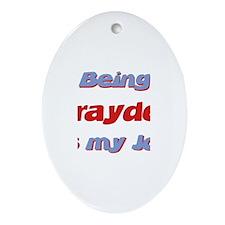 Being Brayden Is My Job Oval Ornament