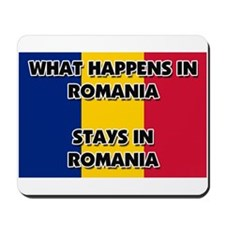 What Happens In ROMANIA Stays There Mousepad