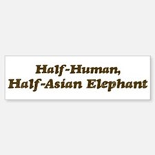 Half-Asian Elephant Bumper Bumper Bumper Sticker