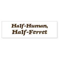Half-Ferret Bumper Bumper Bumper Sticker