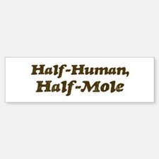 Half-Mole Bumper Bumper Bumper Sticker