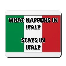 What Happens In ITALY Stays There Mousepad