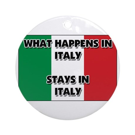 What Happens In ITALY Stays There Ornament (Round)