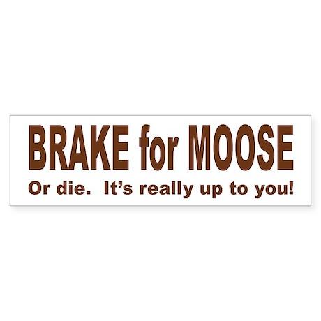 BRAKE FOR MOOSE Bumper Sticker