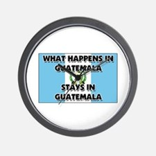 What Happens In GUATEMALA Stays There Wall Clock
