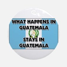 What Happens In GUATEMALA Stays There Ornament (Ro