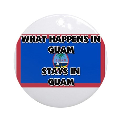 What Happens In GUAM Stays There Ornament (Round)
