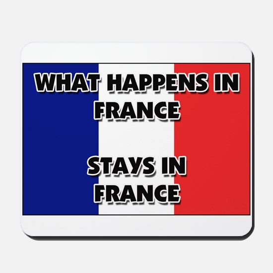 What Happens In FRANCE Stays There Mousepad