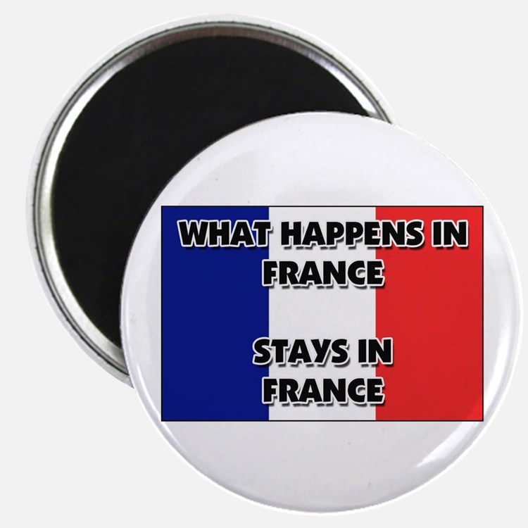 """What Happens In FRANCE Stays There 2.25"""" Magnet (1"""