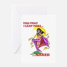YOU PRAY, ILEAP FIRES...NAKED Greeting Card