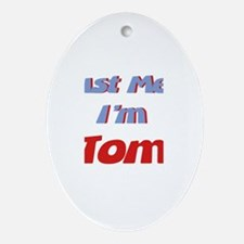 Trust Me I'm Tom Oval Ornament