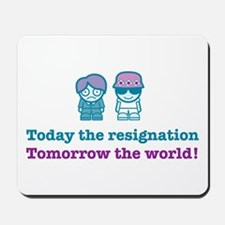 Today the resignation... mousepad