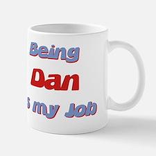 Being Dan Is My Job Mug