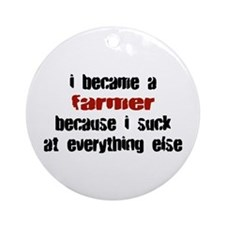 Farmer Suck at Everything Ornament (Round)