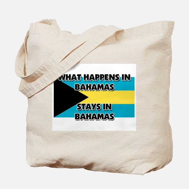 What Happens In BAHAMAS Stays There Tote Bag