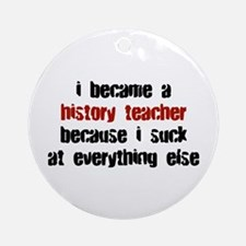 History Teacher Suck at Everything Ornament (Round