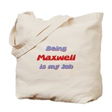 Being Maxwell Is My Job Tote Bag