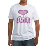 All wanted was Backrub Fitted T-Shirt