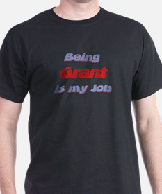 Being Grant Is My Job T-Shirt