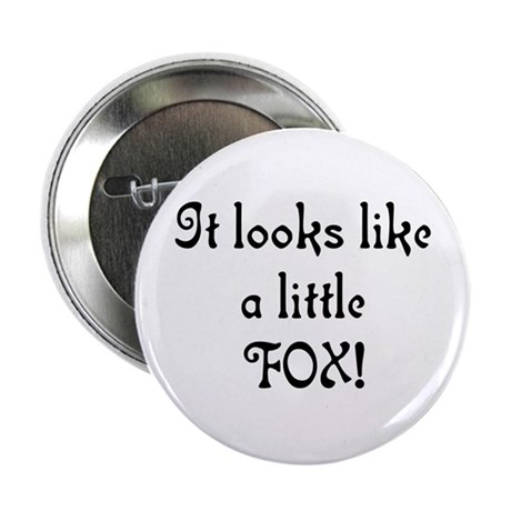 "It Looks Like A Little Fox! 2.25"" Button"