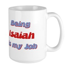 Being Isaiah Is My Job Mug