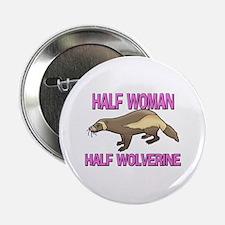 """Half Woman Half Wolverine 2.25"""" Button"""