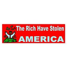 The Rich Have Stolen America Bumper Bumper Sticker