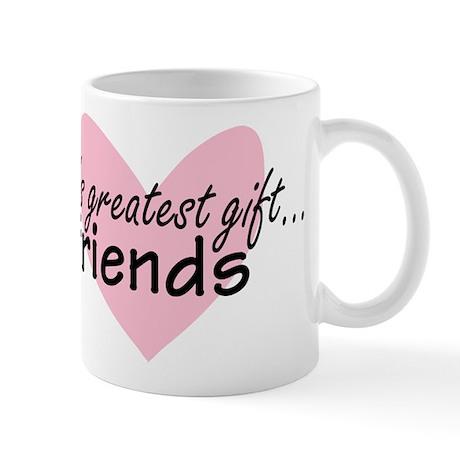 Greatest gift...friends Mug