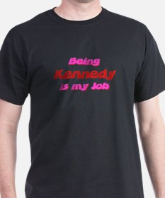 Being Kennedy My Job T-Shirt