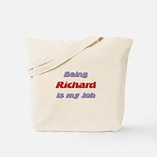 Being Richard Is My Job Tote Bag